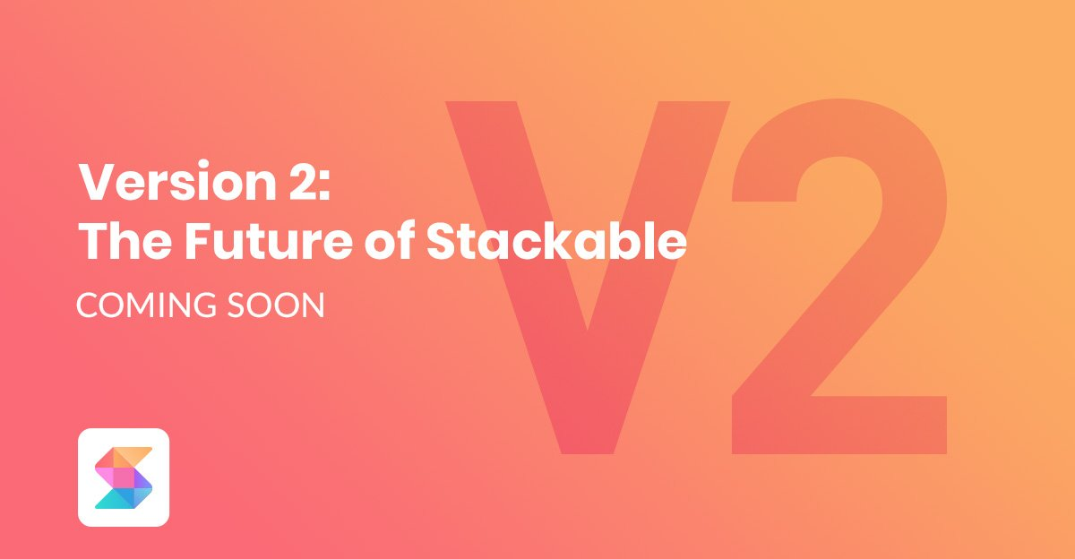 Version 2: The Future of Stackable