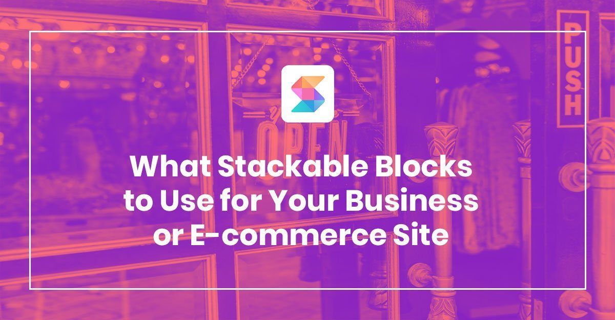 What Stackable Blocks to Use for Your Business  or E-Commerce Site