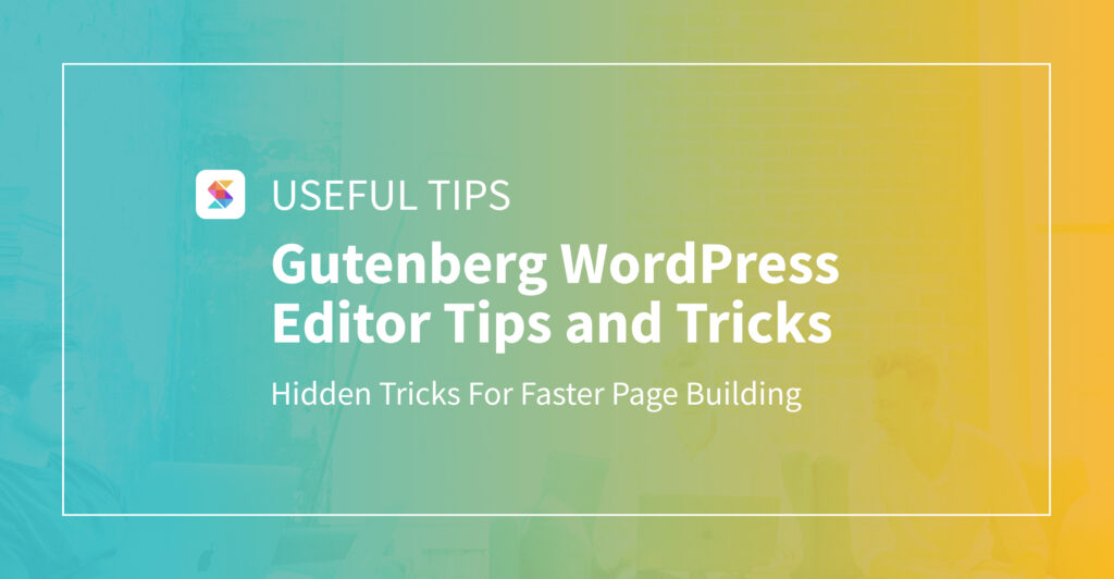 Gutenberg WordPress Editor Tips and Tricks