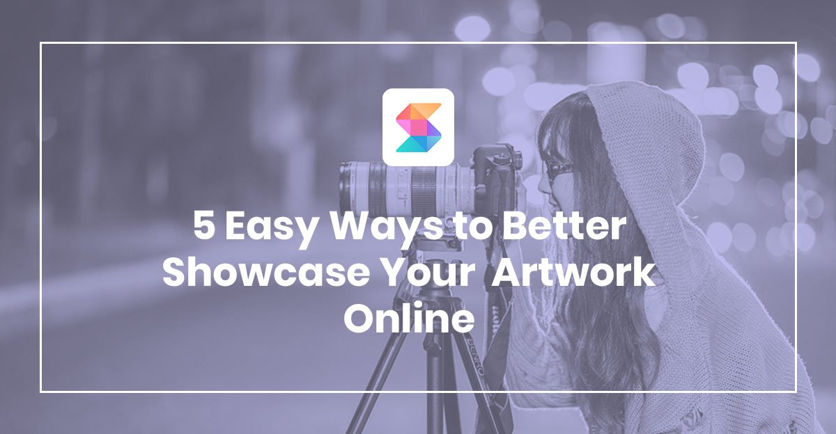 5 Easy Ways to Better Showcase Your Artwork Online