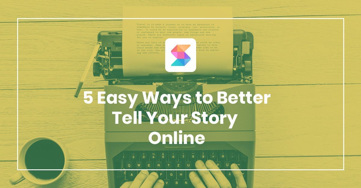 5 Easy Ways to Better Tell Your Story Online