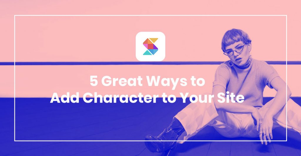 5 Great Ways to Add Character to Your Site