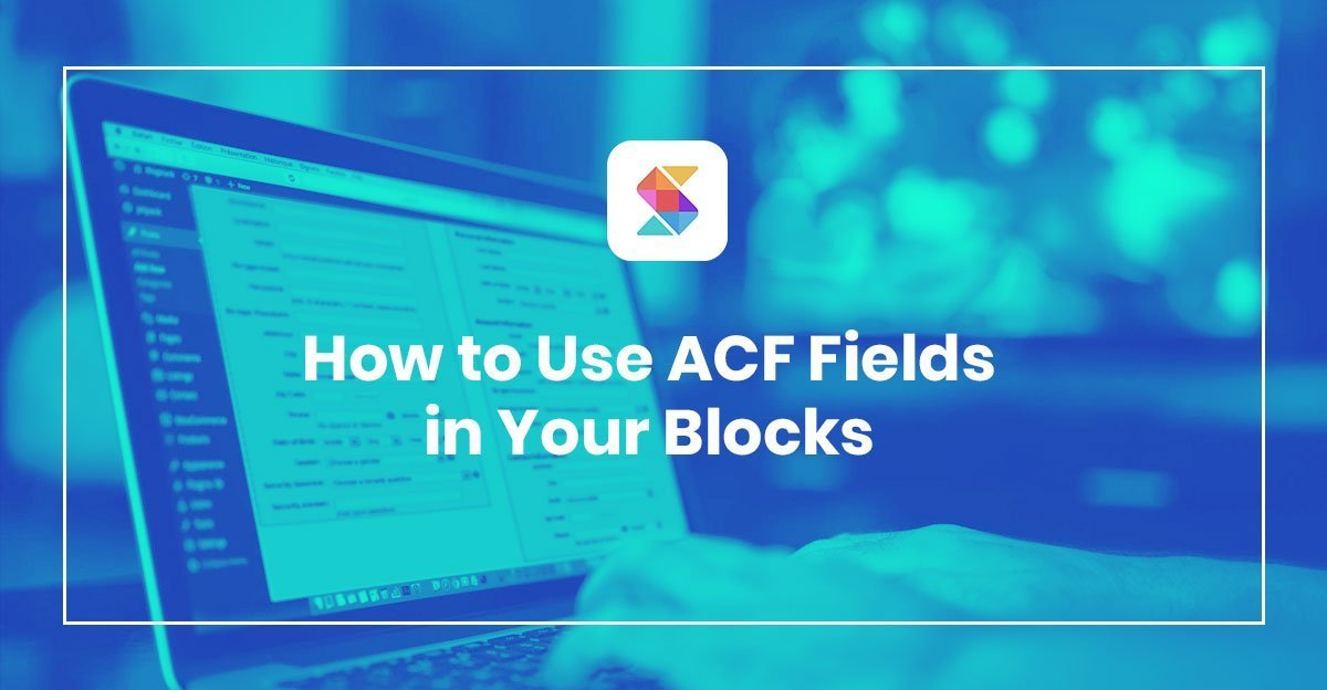How to Use ACF Fields in Your Blocks