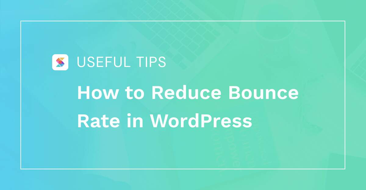 How to Reduce Bounce Rate in WordPress