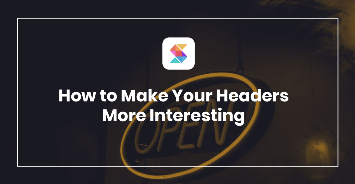 How to Make Your Headers More Interesting