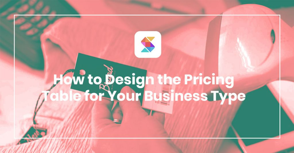 How to Design the Pricing Table for Your Business Type