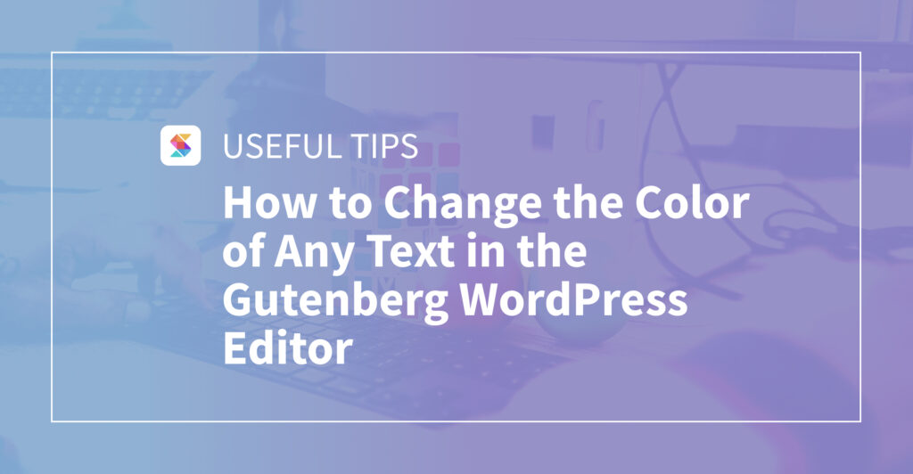 How to Change the Color of Any Text in the Gutenberg WordPress Editor