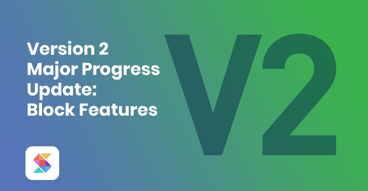 Version 2 Major Progress Update: Block Features