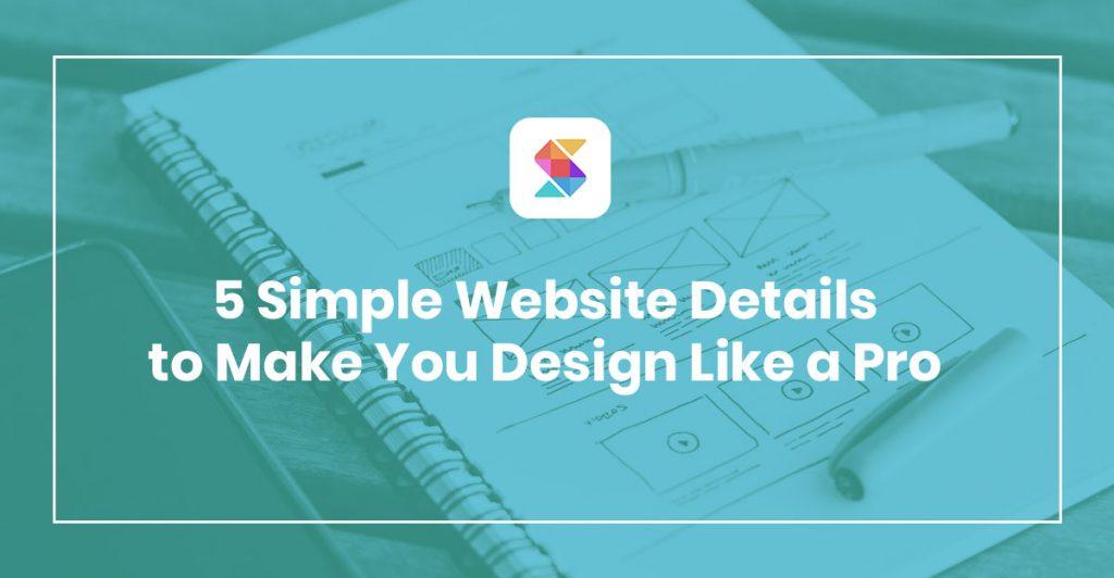 5 Simple Website Details to Make You Design Like a Pro