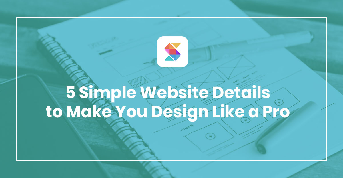 5 Simple Website Details to Make You Design Like a Pro