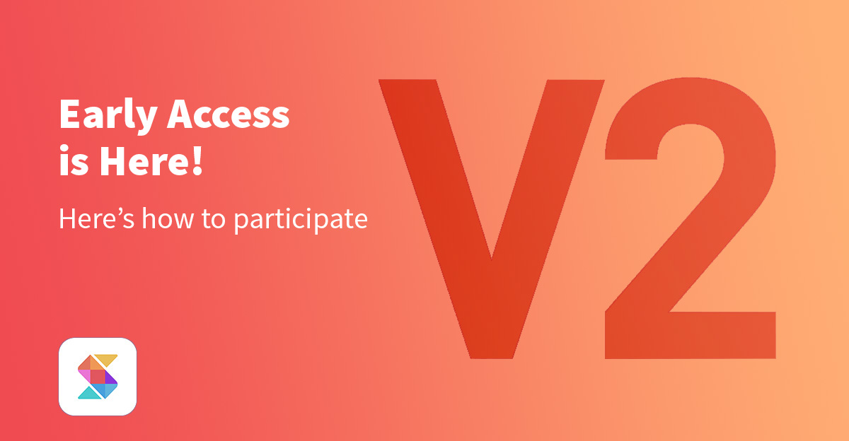 Version 2 Early Access is Here! Here's How to Participate