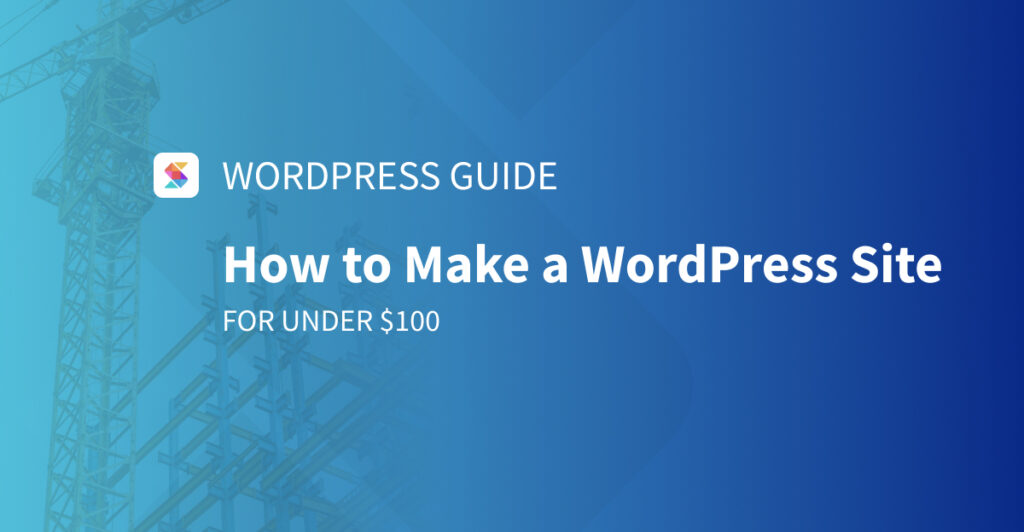 How to Make a WordPress Site: A Step-by-Step Budget-Friendly Guide for Beginners
