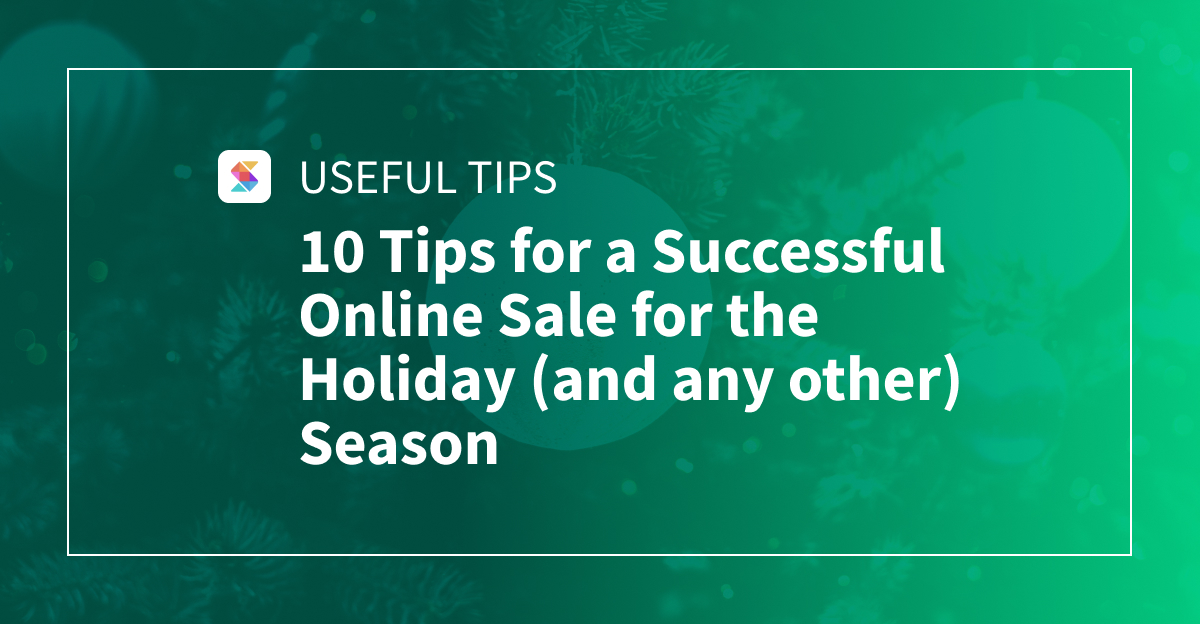 10 Tips for a Successful Online Sale for the Holiday (and any other) Season