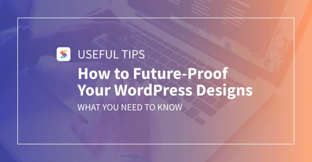 How to Future-Proof Your WordPress Designs