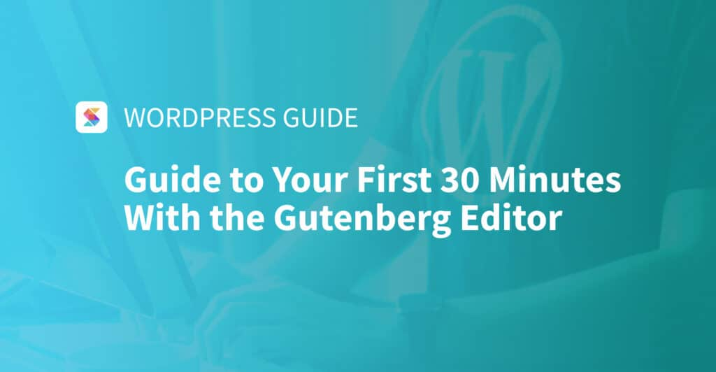 Guide to Your First 30 Minutes With the Gutenberg Editor
