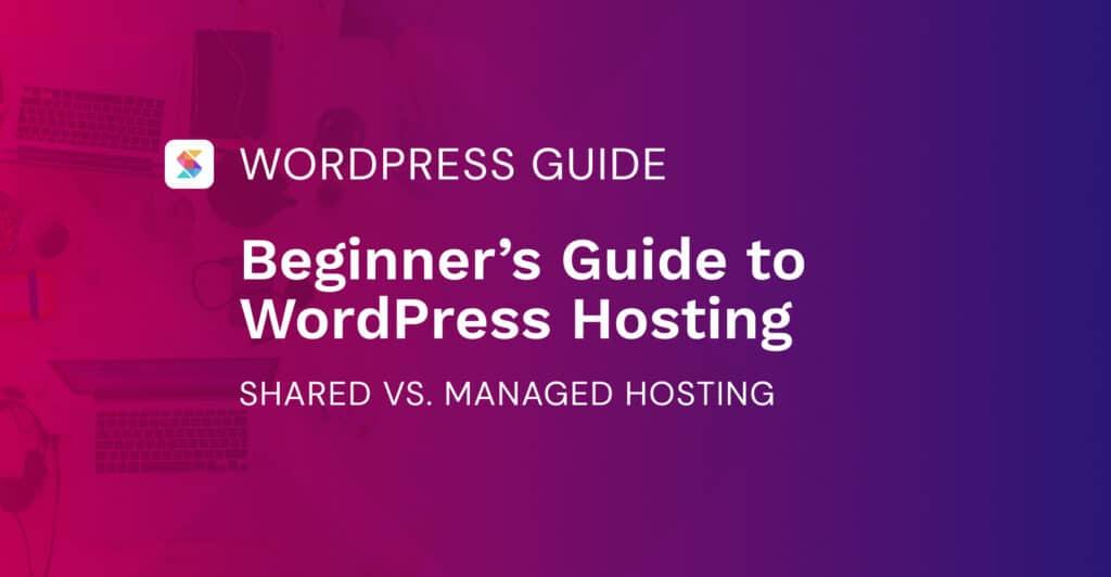Beginner's Guide to WordPress Hosting: Shared vs Managed