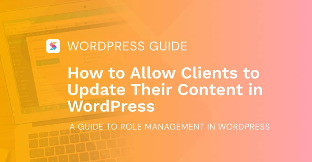 How to Allow Clients to Update Their Content in WordPress